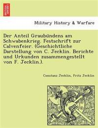 Der Anteil Graubu Ndens Am Schwabenkrieg. Festschrift Zur Calvenfeier. (Geschichtliche Darstellung Von C. Jecklin. Berichte Und Urkunden Zusammengestellt Von F. Jecklin.).