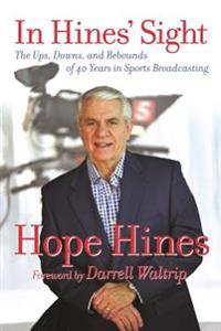 In Hines' Sight: The Ups, Downs, and Rebounds of 40 Years in Sports Broadcasting