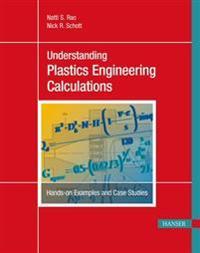 Understanding Plastics Engineering Calculations: Hands-On Examples and Case Studies