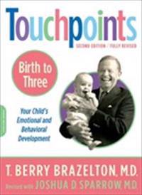 Touchpoints Birth to 3: Your Child's Emotional and Behavioral Development
