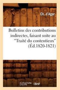 Bulletins Des Contributions Indirectes, Faisant Suite Au Trait� Du Contentieux (Ed.1820-1821)