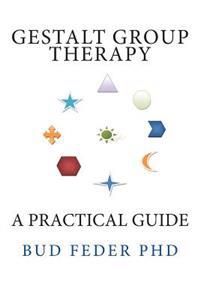 Gestalt Group Therapy: A Practical Guide: Second Edition