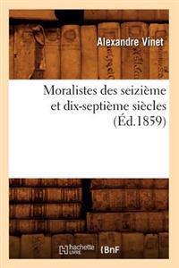 Moralistes Des Seizi�me Et Dix-Septi�me Si�cles (�d.1859)