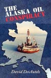 The Alaska Oil Conspiracy