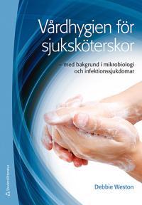 Vårdhygien för sjuksköterskor : med bakgrund i mikrobiologi och infektionssjukdomar
