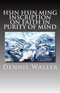 Hsin Hsin Ming: Inscription on Faith in Purity of Mind