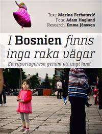 I Bosnien finns inga raka vägar - En reportageresa genom ett ungt land