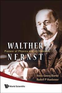 Walther Nernst: Pioneer Of Physics, And Of Chemistry
