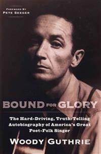Bound for Glory: The Hard-Driving, Truth-Telling Autobiography of America's Great Poet-Folk Singer