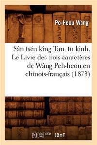 San Tseu King Tam Tu Kinh. Le Livre Des Trois Caracteres de Wang Peh-Heou En Chinois-Francais (1873)