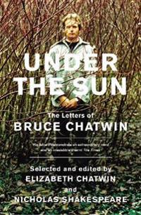 Under the sun - the letters of bruce chatwin