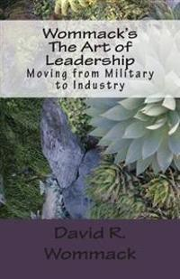 Wommack's the Art of Leadership: Moving from Military to Industry