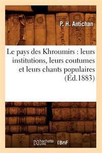 Le Pays Des Khroumirs: Leurs Institutions, Leurs Coutumes Et Leurs Chants Populaires (�d.1883)