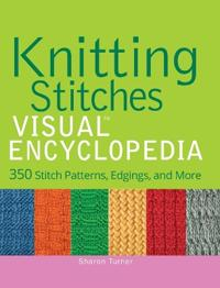 Knitting Stitches Visual Encyclopedia: 350 Stitch Patterns, Edgings, and More