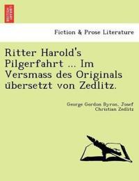 Ritter Harold's Pilgerfahrt ... Im Versmass Des Originals U Bersetzt Von Zedlitz.