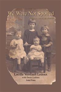 We Were Not Spoiled: A Franco-American Memoir