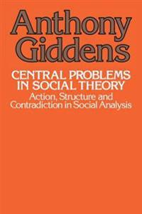 Central Problems in Social Theory: Action, Sturcture, Cont