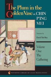 The Plum in the Golden Vase Or, Chin P'Ing Mei, Volume One: The Gathering