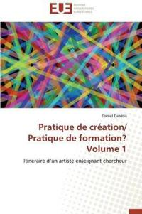 Pratique de Creation/ Pratique de Formation? Volume 1