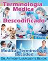 Terminologia Medica Descodificado: A Spanish and English Medical Terminology Textbook