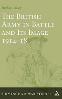 The British Army in Battle and Its Image, 1914-1918