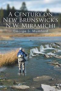 A Century on New Brunswick's N.w. Miramichi