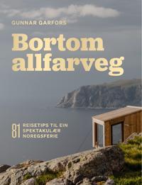 Bortom allfarveg: 81 reisetips til ein spektakulær norgesferie