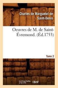 Oeuvres de M. de Saint-�vremond. T2 (�d.1753)