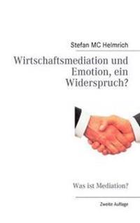 Wirtschaftsmediation Und Emotion, Ein Widerspruch?