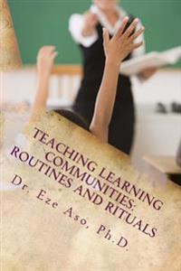 Teaching Learning Communities: Routines and Rituals: What Teachers Should Know and Be Able to Do for Students