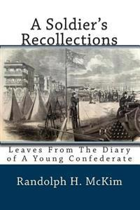A Soldier's Recollections: Leaves from the Diary of a Young Confederate