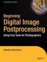Beginning Digital Image Processing: Using Free Tools for Photographers