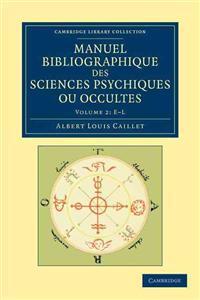 Manuel Bibliographique Des Sciences Psychiques Ou Occultes