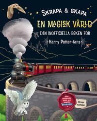 Skrapa & skapa : en magisk värld - den inofficiella boken för Harry Potter-fans