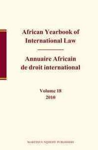 African Yearbook of International Law / Annuaire Africain de Droit International, Volume 18 (2010)
