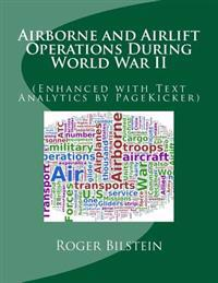 Airlift and Airborne Operations During World War II: (Enhanced with Text Analytics by Pagekicker)