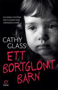 Ett bortglömt barn : en sann historia om flickan som lämnades kvar