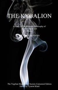 Centennial Edition of the Kybalion: A Study Of The Hermetic Philosophy Of Ancient Egypt And Greece