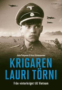 Krigaren Lauri Törni : Från vinterkriget till Vietnam