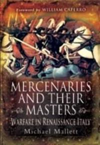 Mercenaries and Their Masters: Warfare in Renaissance Italy