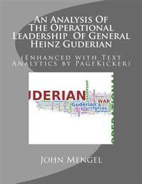 An Analysis of the Operational Leadership of General Heinz Guderian: (enhanced with Text Analytics by Pagekicker)