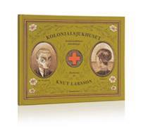 Kolonialsjukhuset : en kolonialläkares anteckningar