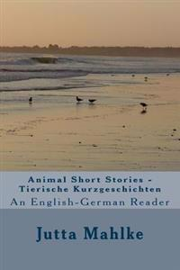 Animal Short Stories - Tierische Kurzgeschichten: A Dual-Language Reader
