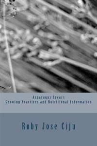 Asparagus Spears Growing Practices and Nutritional Information