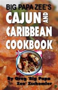 Big Papa Zee's Cajun and Caribbean Cookbook