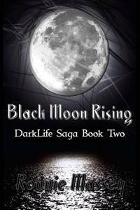 Black Moon Rising: Darklife Saga Book Two