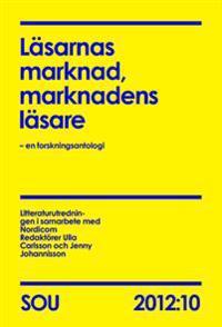 Läsarnas marknad, marknadens läsare : en forskningsantologi. SOU 2012:10