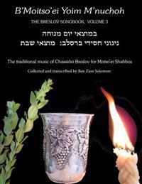 B'Moitso'ei Yoim M'Nuchoh: Rebbe Nachman's Songs - The Traditional Music of Chassidei Breslov for Moitso'ei Shabbos