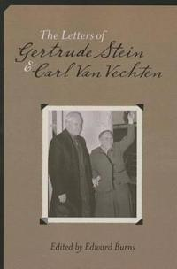 The Letters of Gertrude Stein and Carl Van Vechten, 1913-1946