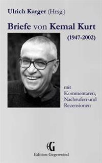 Briefe Von Kemal Kurt (1947-2002): Mit Kommentaren, Nachrufen Und Rezensionen